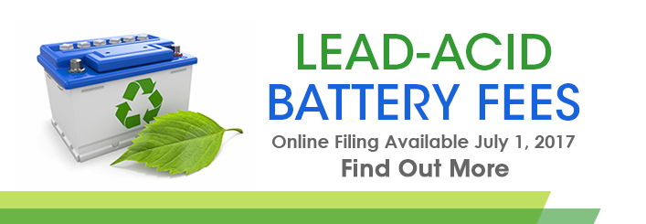 An image of an automobile battery with the recycle logo on it, next to a green leaf and the words Lead-Acid Battery fees. Online filing available July 1, 2107. Find out more.